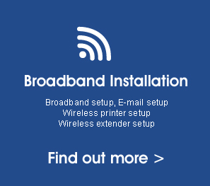 Broadband Installation - Find out more>